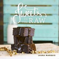 Sweets in the Raw : Naturally Healthy Desserts, Hardcover by Marquis, Laura, ...