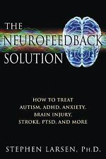 The Neurofeedback Solution : How to Treat Autism, ADHD, Anxiety, Brain...