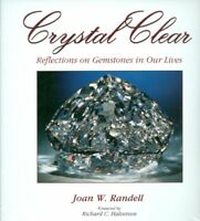 Crystal Clear: Reflections on Gemstones in our Lives by Joan Randell