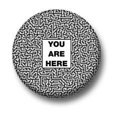 You Are Here 1 Inch / 25mm Pin Button Badge Maze Philosophy Zen Funny Humour Yes