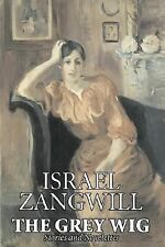 The Grey Wig by Israel Zangwill (2007, Paperback)