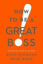 HOW TO BE A GREAT BOSS - WICKMAN, GINO/ BOER, RENT - NEW HARDCOVER BOOK