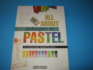 All About Techniques in Pastel Mannual For Artists  by Barron's  Hard Cover