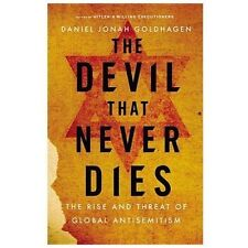 Devil That Never Dies: The Ride & Threat of Global Antisemitism by Daniel Jonah