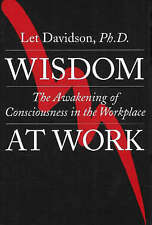 Wisdom at Work: The Awakening of Consciousness in the Workplace by Let Davidson