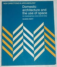 Domestic Architecture and the Use of Space by Susan Kent