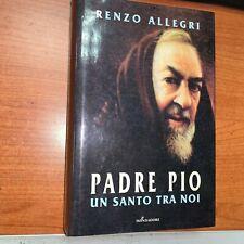 RENZO ALLEGRI - PADRE PIO, UN SANTO TRA NOI - MONDADORI, 1998