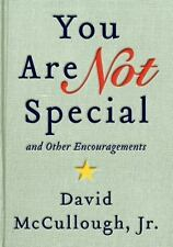 You Are Not Special : And Other Encouragements by David, Jr. McCullough (2014, H