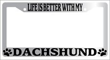 Chrome License Plate Frame Life Is Better With My Dachshund (Paws)  Novelty 365