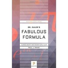 Dr. Euler's Fabulous Formula: Cures Many Mathematical Ills by Paul J. Nahin...