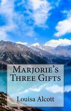 Marjorie's Three Gifts by Louisa May Alcott (2014, Paperback)