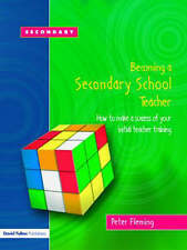 Becoming a Secondary School Teacher: How to Make a Success of Your Initial...