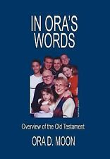 In Ora's Words : Overview of the Old Testament by Ora Moon (2006, Hardcover)