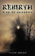 Rebirth : War of Shadows by Tyler Golec (2010, Paperback)