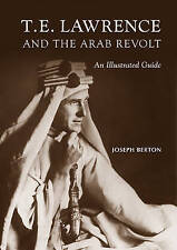 T. E. Lawrence and the Arab Revolt: An Illustrated Guide by Joseph Berton (Hardback, 2011)