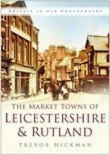 The Market Towns of Leicestershire and Rutland (In Old Photographs), Trevor Hick