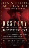 Destiny of the Republic: A Tale of Madness, Medicine and the Murder of a Presid