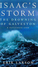 ISAAC'S STORM: THE DROWNING OF GALVESTON: 8 SEPTEMBER 1900., Larson, Erik., Used