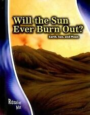Will the Sun Ever Burn Out?: Earth, Sun, and Moon (Stargazers' Guides)