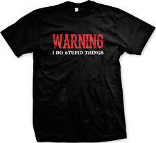 Warning I do Stupid Things -  Dumb Dopey Funny Mens T-shirt