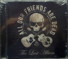 CD All Our Friends Are Dead - The Last Album NEW - ORIGINAL PACKAGING