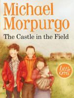 The Castle in the Field (Little Gems), Michael Morpurgo, New,