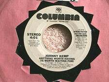 JOHNNY KEMP~ANYTHING WORTH HAVING IS WORTH WAITING FOR~RARE PROMO~NEAR ~ SOUL 45