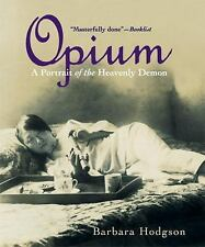 Opium : A Portrait of the Heavenly Demon by Barbara Hodgson (2004, Paperback)