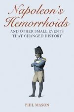 Napoleon's Hemorrhoids: And Other Small Events That Changed History Mason, Phil