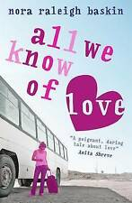 All We Know of Love, New, Nora Raleigh Baskin Book