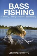 Bass Fishing : Catching the Big Ones with Bass Fishing: By Scotts, Jason