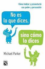 No Es lo Que Dices, Sino Cómo lo Dices by Michael Parker (2017, Paperback)
