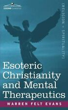 Esoteric Christianity and Mental Therapeutics by Felt Evans (2007, Paperback)