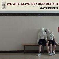 Gatherers - We Are Alive Beyond Repair [New Vinyl LP]