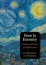 Now Is Eternity: Comfort and Wisdom for Difficult Hours (Plough Spiritual Guide