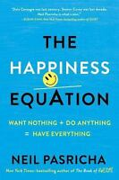 The Happiness Equation: Want Nothing + Do Anything = Have Everything (Hardback o