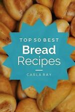 Bread Machine: Top 50 Best Bread Machine Recipes - the Quick, Easy, and...