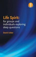 Life Spirit : For Groups and Individuals Exploring Deep Questions by David Usher