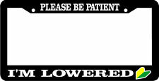 PLEASE BE PATIENT I'M LOWERED  jdm JDM wakaba leaf License Plate Frame