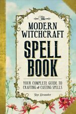 Modern Witchcraft Spell Book : Your Complete Guide to Crafting & Casting Spel...