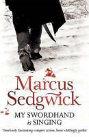 My Swordhand is Singing by Marcus Sedgwick (Paperback, 2007)