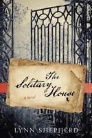 The Solitary House : A Novel by Lynn Shepherd BRAND NEW Hardcover Mystery