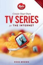 Create Your Own TV Series for the Internet-2nd edition: By Brown, Ross