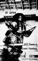 Classic Noh Theatre of Japan: By Ezra Pound