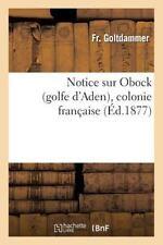 Notice Sur Obock (Golfe d'Aden), Colonie Francaise by Goltdammer-F (2014,...