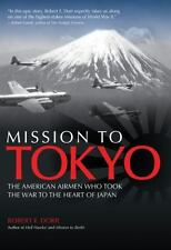 Mission to Tokyo : The American Airmen Who Took the War to the Heart of Japan by