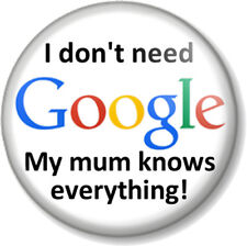 """I don't need Google My mum knows everything! 1"""" 25mm Pin Button Badge Funny Joke"""