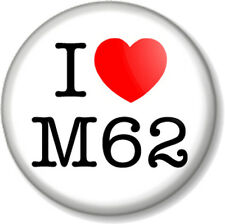 """I Love / Heart The M62 1"""" Pin Button Badge Best Motorway Road Traffic Jam Humour"""