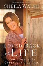 Loved Back to Life: How I Found the Courage to Live Free, , Walsh, Sheila, Good,