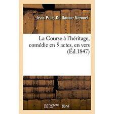 La Course A L'Heritage, Comedie En 5 Actes, En Vers by Viennet-J-P-G...